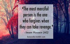 Merciful people forgive & do not take revenge. Islam