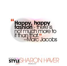 """""""Happy, happy fashion - there is not much more to it than that."""" -- Marc Jacobs  For more daily stylist tips + style inspiration, visit: https://focusonstyle.com/styleword/ #fashionquote #styleword"""