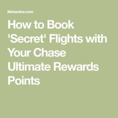 How to Book 'Secret' Flights with Your Chase Ultimate Rewards Points