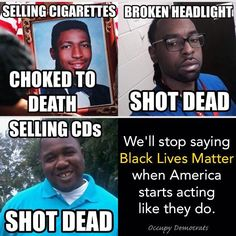 Black lives matter! I refuse to stop talking about it until America gets its shit together.