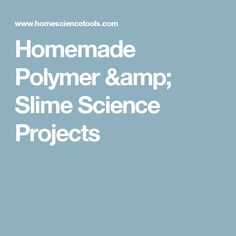 Homemade Polymer & Slime Science Projects