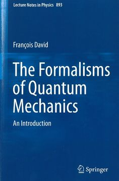 The formalisms of quantum mechanics : an introduction / François David