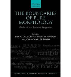 The boundaries of pure morphology : diachronic and synchronic perspectives / edited by Silvio Cruschina, Martin Maiden, John Charles Smith - Oxford : Oxford University Press, 2013