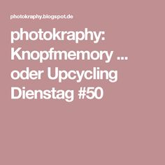 photokraphy: Knopfmemory ... oder Upcycling Dienstag #50
