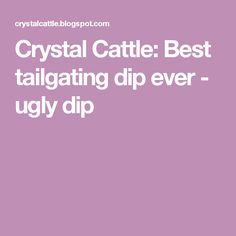Crystal Cattle: Best tailgating dip ever - ugly dip