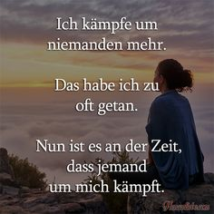 Nun ist es an der Zeit, dass man um mich kämpft. I do not fight for anyone anymore. Now is the time to fight for me. Sad Quotes, Love Quotes, Funny Relationship Quotes, Albert Einstein Quotes, Feeling Sad, Laughing So Hard, True Words, Quotations, About Me Blog