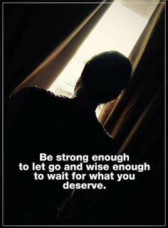 Be strong enough to let go and wise enough to wait for what you deserve. Letting Go Quotes, Go For It Quotes, Relationship Quotes, Life Quotes, Power Of Positivity, Positive Words, Thoughts And Feelings, You Deserve, True Words