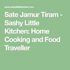 Sate Jamur Tiram - Sashy Little Kitchen: Home Cooking and Food Traveller