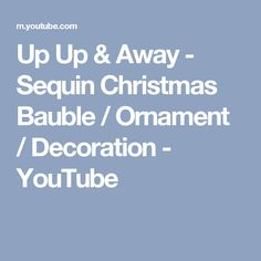 Up Up & Away - Sequin Christmas Bauble / Ornament / Decoration - YouTube