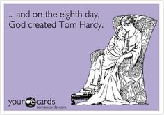 ... and on the eighth day, God created Tom Hardy.