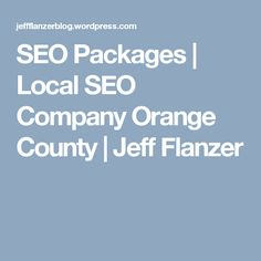 SEO Packages | Local SEO Company Orange County | Jeff Flanzer