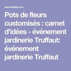 Pots de fleurs customisés : carnet d'idées - événement jardinerie Truffaut: événement jardinerie Truffaut