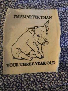 I'm Smarter Than Your Three Year Old pig patch