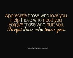 Appreciate, help, forgive and forget