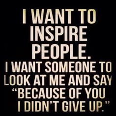 I want to inspire my friends, my family, and my sisters. This is one reason I won't let my ED/depression destroy me! I want to help others defeat the monsters within our heads!