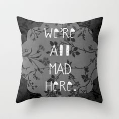 """Mad Throw Pillow """"We're all mad here."""" -Alice in Wonderland #quote"""