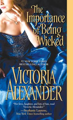 The Importance of Being Wicked  by Victoria Alexander  Series: Millworth Manor   Publisher: Kensington  Publication date: February 5, 2013  Genre: Historical Romance