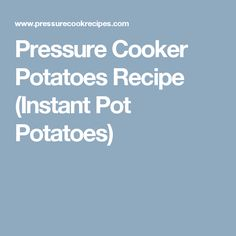 Pressure Cooker Potatoes Recipe (Instant Pot Potatoes)