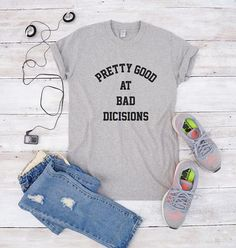 Pretty good at bad decision tshirts for women with funny funny graphic shirt  funny shirts  gift for women  tumblr clothing funny birthday gifts  hipster tees  men t shirt  women t shirt  custom print  gift best friend  grunge shirts  trendy tshirt college shirt