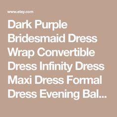 Dark Purple Bridesmaid Dress Wrap Convertible Dress Infinity Dress Maxi Dress Formal Dress Evening Ball Gown Plus Size Clothing Maternity