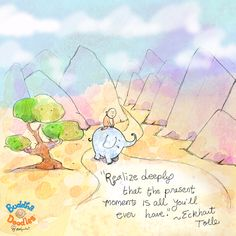 """*Today's Buddha Doodle* - This Moment """"Realize deeply that the present moment is all you'll ever have."""" ~ Eckhart Tolle"""