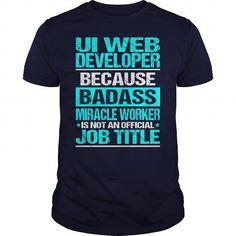 UI WEB DEVELOPER Because BADASS Miracle Worker Isn't An Official Job Title T Shirts, Hoodies. Check Price ==► https://www.sunfrog.com/LifeStyle/UI-WEB-DEVELOPER-BADASS-Navy-Blue-Guys.html?41382