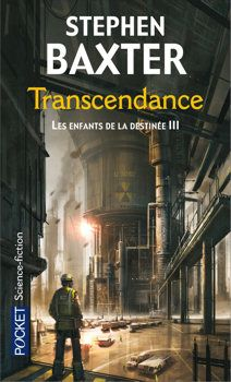 Transcendance Stephen BAXTER  Titre original : Transcendent, 2005 Science Fiction  - Cycle : Les Enfants de la destinée  vol. 3 Illustration de Pascal CASOLARI POCKET, coll. Science-Fiction / Fantasy n° 6000, dépôt légal : février 2010