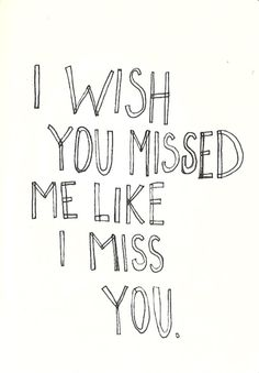 Quotes Missed Wish Like I Miss You You I Me