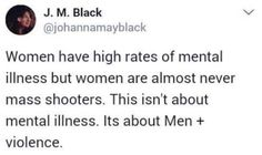 """Let's stop with the """"mentally ill lone wolf shooter"""" facade + start calling it what it is: male violence issue Intersectional Feminism, Pro Choice, The More You Know, Patriarchy, Faith In Humanity, The Victim, Social Justice, Real Talk, Equality"""
