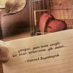 Yüreğini yasla bana sevgili, bir ömür birbirimize yük olalım... - Mehmet Beyazbayrak