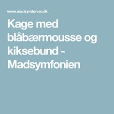 Kage med blåbærmousse og kiksebund - Madsymfonien