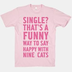 Single? That's A Funny Way To Say Happy With Nine Cats | HUMAN | T-Shirts, Tanks, Sweatshirts and Hoodies