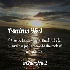 "Psalms 95-1 ""O come let us sing unto the Lord : let us make a joyful noise to the rock of our salvation."" #KingJamesVersion #KingJamesBible #KJVBible #KJV #Bible #BibleVerse #BibleVerseImage #BibleVersePic #Verse #BibleVersePicture #Picture #Pic #Image #KJVBibleVerse #DailyBibleVerse"
