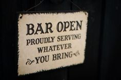 It will be imperative for our guests to help stock the bar.
