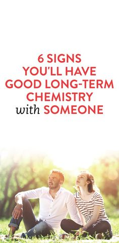 6 signs you'll have good long-term chemistry with someone