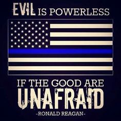 If the good are unafraid Law Enforcement Today www.lawenforcementtoday.com