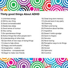 Good things about ADHD. I think in another 10 years or so ADHD may be looked at as a desirable thing to have. There are challenges, but when it's channeled correctly, ADHD can be an advantage.