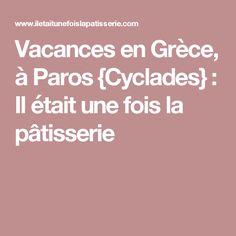 Vacances en Grèce, à Paros {Cyclades} : Il était une fois la pâtisserie