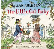 The Little Cat Baby, by Allan Ahlberg, illustrated by Fritz Wegner