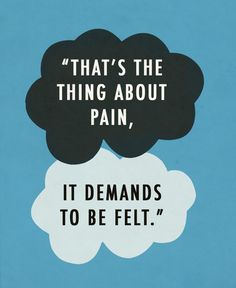 """That's the thing about pain, it demands to be felt."" - from ""The Fault in Our Stars"" by John Green John Green Quotes, John Green Books, The Fault In Our Stars, Cute Quotes, Great Quotes, Inspirational Quotes, Profound Quotes, Daily Quotes, Meaningful Quotes"