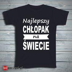 Najlepszy chłopak na świecie  #dzieńchłopaka #dzienchlopaka #chlopak #najlepszy #koszulkamęska #koszulkaznadrukiem #koszulkaznapisem Mens Tops, T Shirt, Supreme T Shirt, Tee Shirt, Tee