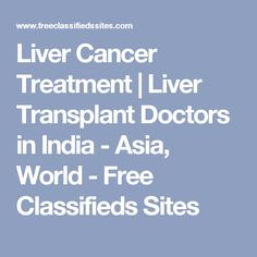 Liver Cancer Treatment | Liver Transplant Doctors in India - Asia, World - Free Classifieds Sites