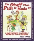 THE STUFF THAT FUN IS MADE OF  A Comprehensive Collection of Recipes for Play & Learning