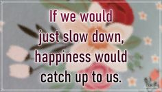 """""""If we would just slow down, happiness would catch up to us."""" – Richard Carlson #aylake #happiness #quotes #happinessquotes Happiness Quotes, Happy Quotes, Richard Carlson, Slow Down, Everything, Universe, Gifts, Presents, Luck Quotes"""