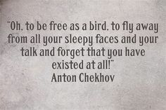 Anton Chekhov, Russian Literature, Literary Quotes, Meaningful Words, Be Yourself Quotes, Me Quotes, Ego Quotes
