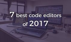 7 Best Code Editors of 2017 for Mac and Windows