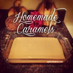 Homemade Caramels | A pile of Ashes