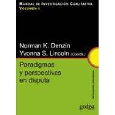 Manual de investigación cualitativa / Norma K. Denzin e Yvonna S. Lincoln, (coords.). - V.II. Paradigmas y perspectivas en disputa