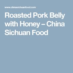 Roasted Pork Belly with Honey – China Sichuan Food