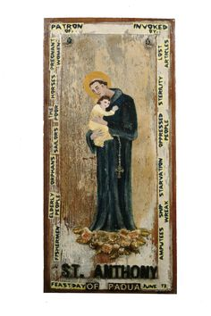 St Anthony patron Saint of The poor, Elderly people, Lost articles, Sterility, Fisherman, Pregnant Women